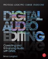 Digital Audio Editing: Correcting and Enhancing Audio in Pro Tools, Logic Pro, Cubase, and Studio One