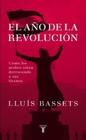El año de la revolución: Cómo los arabes están derrocando a sus tiranos