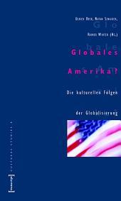 Globales Amerika?: Die kulturellen Folgen der Globalisierung