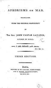 Aphorisms on Man. Translated from the original manuscript of the Rev. John Caspar Lavater ... Third edition