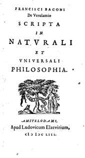 Francisci Baconi de Verulamio scripta in naturali et universali philosophia