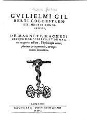 De magnete, magneticisque corporibus, et de magno magnete tellure: physiologia noua, plurimis & argumentis, & experimentis demonstrata