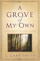 A Grove of My Own: Understanding Your Life's Mission