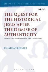 The Quest for the Historical Jesus after the Demise of Authenticity: Toward a Critical Realist Philosophy of History in Jesus Studies