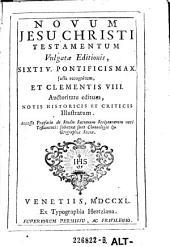 Novum Jesu Christi Testamentum vulgatae editionis, Sixti V. Pontificis Max. iussu recognitum, et Clementis VIII. auctoritate editum, notis historicis et criticis illustratum