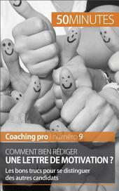 Comment bien rédiger une lettre de motivation ?: Les bons trucs pour se distinguer des autres candidats