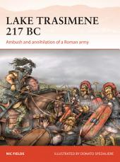 Lake Trasimene 217 BC: Ambush and annihilation of a Roman army