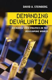 Demanding Devaluation: Exchange Rate Politics in the Developing World