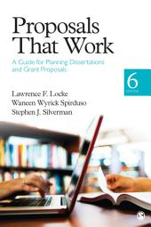 Proposals That Work: A Guide for Planning Dissertations and Grant Proposals, Edition 6