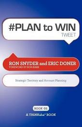 #PLAN to WIN Tweet Book01: Build Your Business Thru Territory and Strategic Account Planning, Book 1