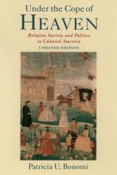 Under the Cope of Heaven: Religion, Society, and Politics in Colonial America