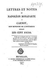 Lettres et notes de Napoléon Bonaparte à Carnot, son ministre de l'intérieur pendant les cent jours