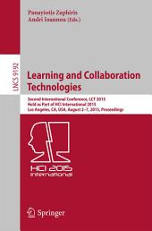Learning and Collaboration Technologies: Second International Conference, LCT 2015, Held as Part of HCI International 2015, Los Angeles, CA, USA, August 2-7, 2015, Proceedings