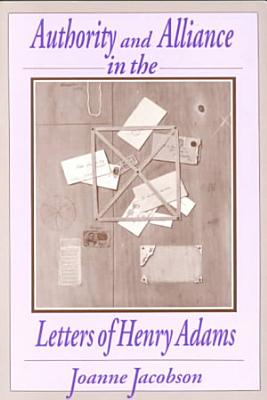 Authority and Alliance in the Letters of Henry Adams PDF