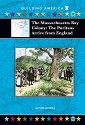 The Massachusetts Bay Colony: The Puritans Arrive from England