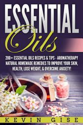 Essential Oils: A Beginner's Guide to Essential Oils. 200+ Essential Oils Recipes & Tips!