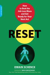 Reset: How to Beat the Job-Loss Blues and Get Ready for Your Next Act