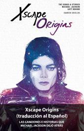 Xscape Origins (traduccion al Espanol): Las Canciones e Historias Que Michael Jackson Dejó Atrás