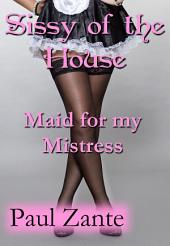 Sissy of the House: Maid for my Mistress