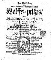 Die Entdeckung des unter dem Fuchs hervor-gläntzenden Wolffs-peltzes, oder: Dulcis Fistulae Tourenicae Anatomen, das ist: der verstimbte Widerschall der Süß-klingenden Pfeiffen, Denen des Schwäbischen Krayses zu Ulm versambleten Deputirten : In dem, des ietzigen 1674. Jahrs den 18. Junii vorgetragenen Tourenischen Schreiben repraesentiret