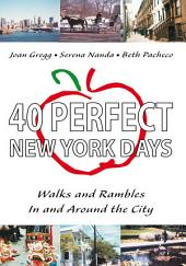 40 Perfect New York Days: Walks and Rambles In and Around the City