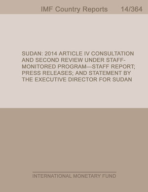 Sudan  2014 Article IV Consultation and Second Review Under Staff Monitored Program Staff Report  Press Release  and Statement by the Executive Director for Sudan PDF