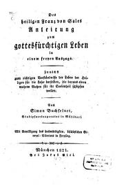 Des heiligen Franz von Sales Anleitung zum gottesfürchtigen Leben: in einem freyen Auszuge