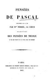 Pensées de Pascal précédées de sa vie par Mme. Périer, etc
