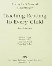 Instructor's Manual to Accompany Teaching Reading to Every Child: Edition 4