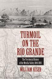 Turmoil on the Rio Grande: History of the Mesilla Valley, 1846-1865