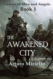 The Awakened City (Book 1 Epic Fantasy Adventure): Swords of Men and Angels Series