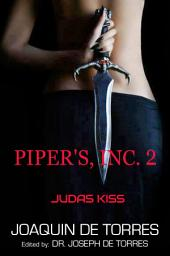 PIPER'S, INC. 2 - JUDAS KISS