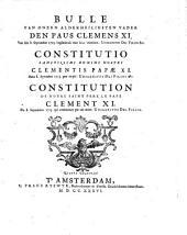 Bulle van ... den Paus Clemens XI., van den 8 Sept. 1713, beginnende ... Unigenitus Dei filius, etc. Constitutio, etc. Dutch, Lat.,&Fr