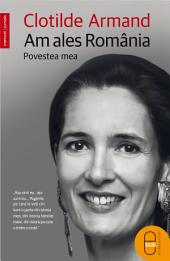 Am ales Romania: Povestea mea