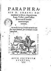 Paraphrasis D.Erasmi Roterodani in librros elegantiarum Saur. Vallae cum gallica & vocum & locutio interpretatione...
