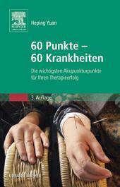 60 Punkte - 60 Krankheiten: Die wichtigsten Akupunkturpunkte für Ihren Therapieerfolg, Ausgabe 3