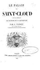 Le Palais de Saint-Cloud (souvenirs historiques): son histoire et sa description