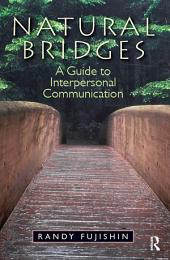 Natural Bridges: A Guide to Interpersonal Communication
