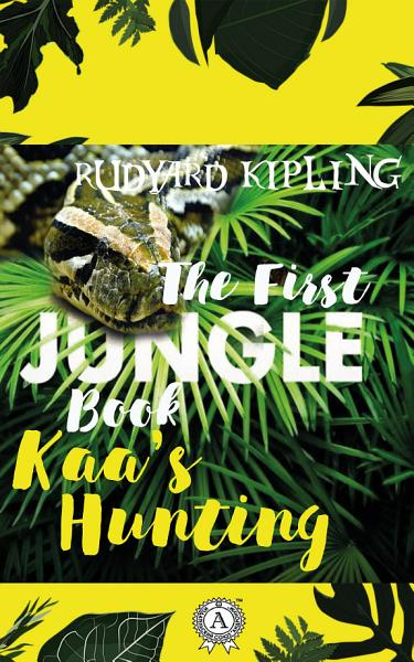 Download Kaa   s Hunting  The First Jungle Book  Book