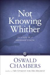 Not Knowing Whither: The Steps of Abraham's Faith