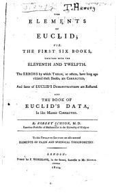 The Elements of Euclid: Also the Book of Euclid's Data ...cor. viz. The first six books, together with the eleventh and twelfth