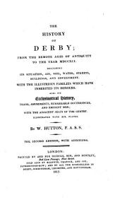 The History of Derby: From the Remote Ages of Antiquity to the Year MDCCXCI ... Also Its Ecclesiastical History, Trade, Amusements, Remarkable Occurrences, and Eminent Men ...
