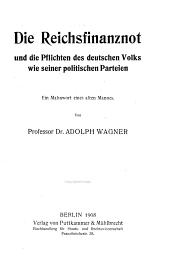 Die Reichsfinanznot, und die Pflichten des deutschen Volks wie seiner politischen Parteien: ein Mahnwort eines alten Mannes