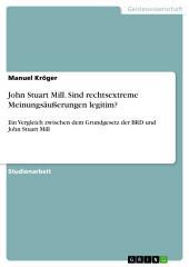 John Stuart Mill. Sind rechtsextreme Meinungsäußerungen legitim?: Ein Vergleich zwischen dem Grundgesetz der BRD und John Stuart Mill