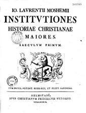 Jo. Laurentii Moshemii Institutiones historiae christianae majores