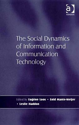 The Social Dynamics of Information and Communication Technology PDF
