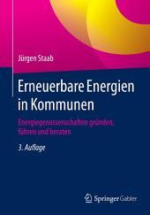 Erneuerbare Energien in Kommunen: Energiegenossenschaften gründen, führen und beraten, Ausgabe 3