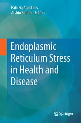 Endoplasmic Reticulum Stress in Health and Disease