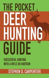 The Pocket Deer Hunting Guide: Successful Hunting with a Rifle or Shotgun