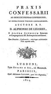 Praxis confessarii ad bene excipiendas confessiones: ad instructionem tyronum confessariorum